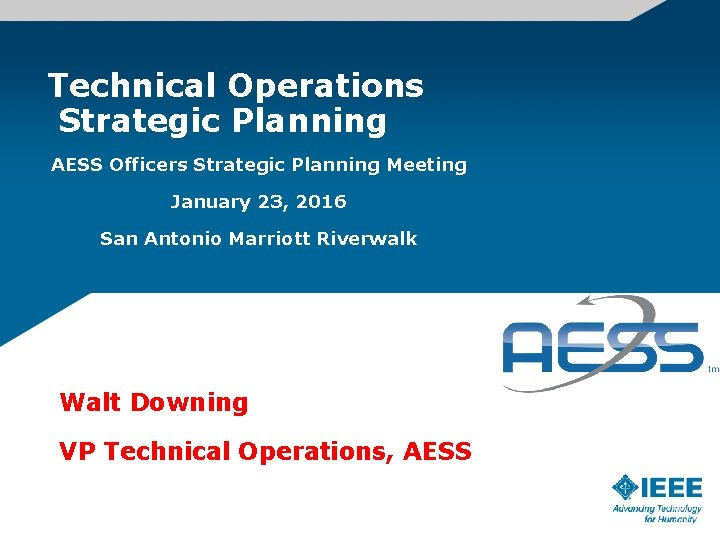 Technical Operations Strategic Planning AESS Officers Strategic Planning Meeting January 23, 2016 San Antonio