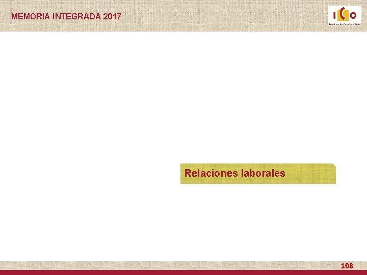 MEMORIA INTEGRADA 2017 Relaciones laborales 108