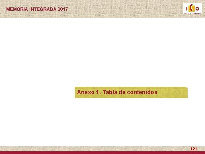 MEMORIA INTEGRADA 2017 Anexo 1. Tabla de contenidos 121