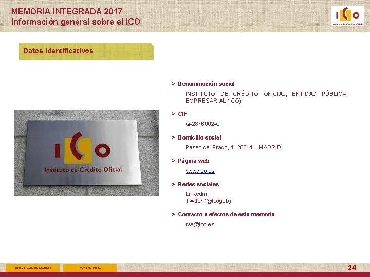 MEMORIA INTEGRADA 2017 Información general sobre el ICO Datos identificativos Ø Denominación social INSTITUTO