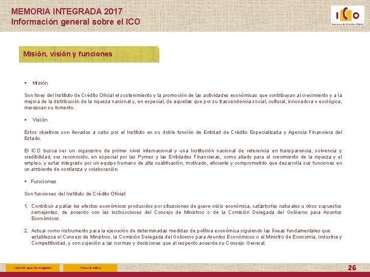 MEMORIA INTEGRADA 2017 Información general sobre el ICO Misión, visión y funciones § Misión