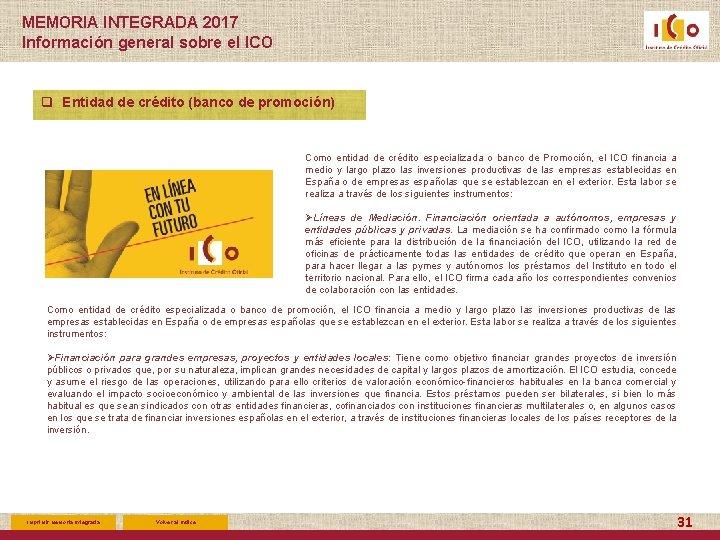MEMORIA INTEGRADA 2017 Información general sobre el ICO q Entidad de crédito (banco de