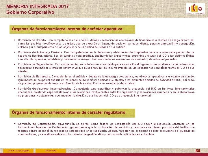 MEMORIA INTEGRADA 2017 Gobierno Corporativo Órganos de funcionamiento interno de carácter operativo § Comisión