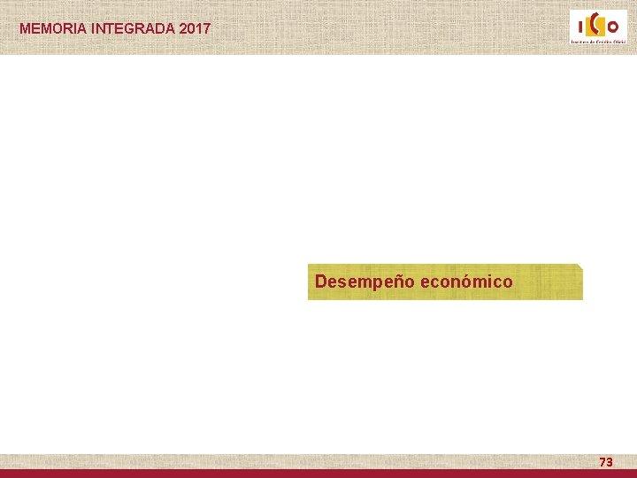 MEMORIA INTEGRADA 2017 Desempeño económico 73