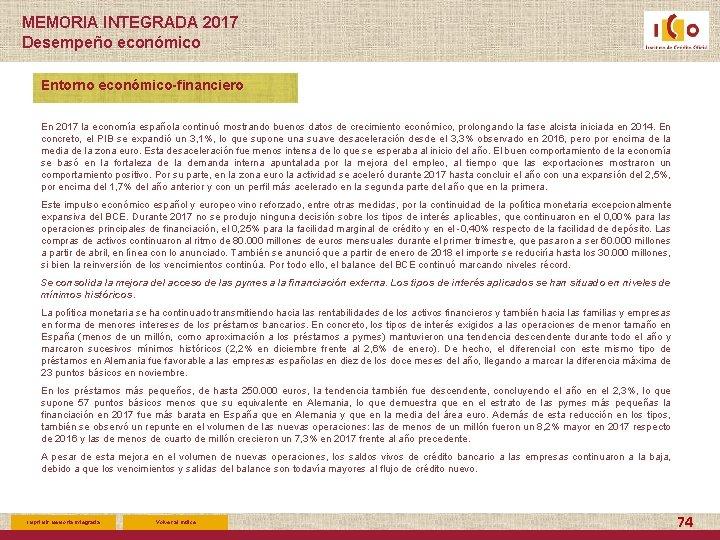 MEMORIA INTEGRADA 2017 Desempeño económico Entorno económico-financiero En 2017 la economía española continuó mostrando