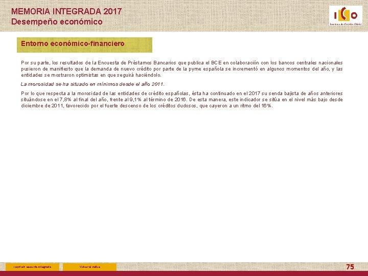 MEMORIA INTEGRADA 2017 Desempeño económico Entorno económico-financiero Por su parte, los resultados de la