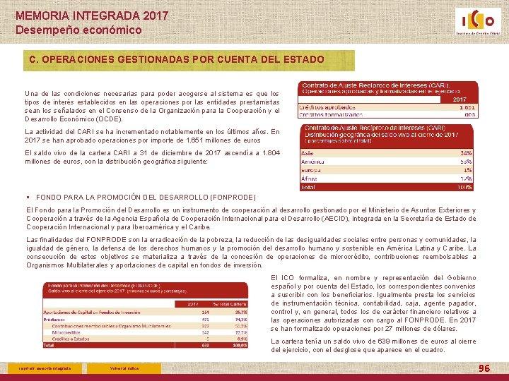 MEMORIA INTEGRADA 2017 Desempeño económico C. OPERACIONES GESTIONADAS POR CUENTA DEL ESTADO Una de