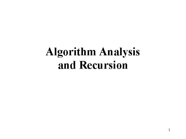 Algorithm Analysis and Recursion 1