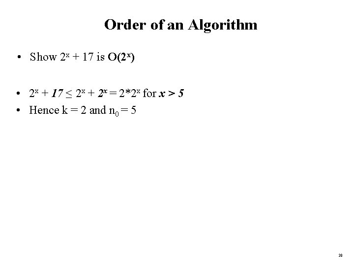 Order of an Algorithm • Show 2 x + 17 is O(2 x) •