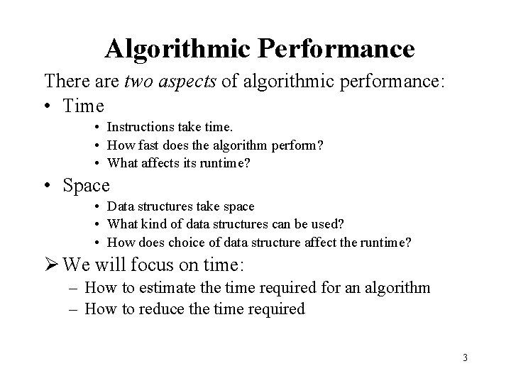 Algorithmic Performance There are two aspects of algorithmic performance: • Time • Instructions take