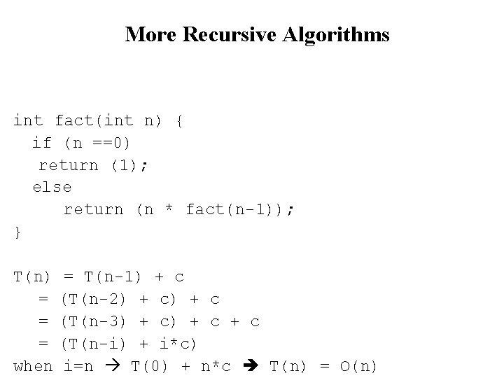 More Recursive Algorithms int fact(int n) { if (n ==0) return (1); else return