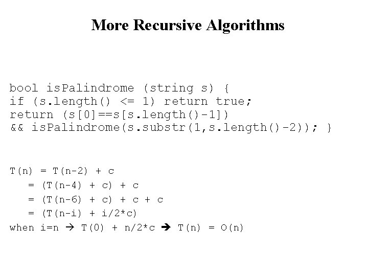 More Recursive Algorithms bool is. Palindrome (string s) { if (s. length() <= 1)
