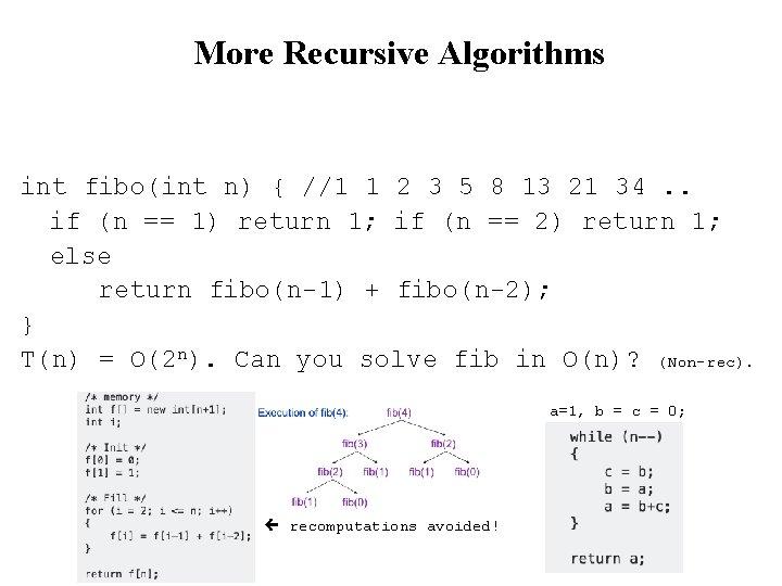 More Recursive Algorithms int fibo(int n) { //1 1 2 3 5 8 13