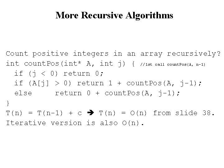 More Recursive Algorithms Count positive integers in an array recursively? int count. Pos(int* A,