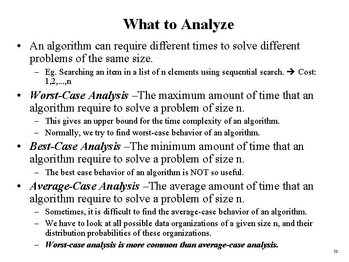 What to Analyze • An algorithm can require different times to solve different problems