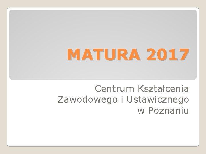 MATURA 2017 Centrum Kształcenia Zawodowego i Ustawicznego w Poznaniu