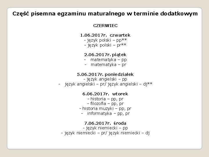 Część pisemna egzaminu maturalnego w terminie dodatkowym CZERWIEC 1. 06. 2017 r. czwartek -
