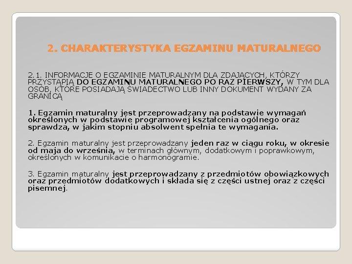 2. CHARAKTERYSTYKA EGZAMINU MATURALNEGO 2. 1. INFORMACJE O EGZAMINIE MATURALNYM DLA ZDAJĄCYCH, KTÓRZY PRZYSTĄPIĄ