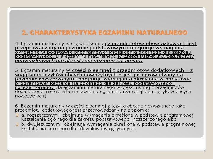 2. CHARAKTERYSTYKA EGZAMINU MATURALNEGO 4. Egzamin maturalny w części pisemnej z przedmiotów obowiązkowych jest