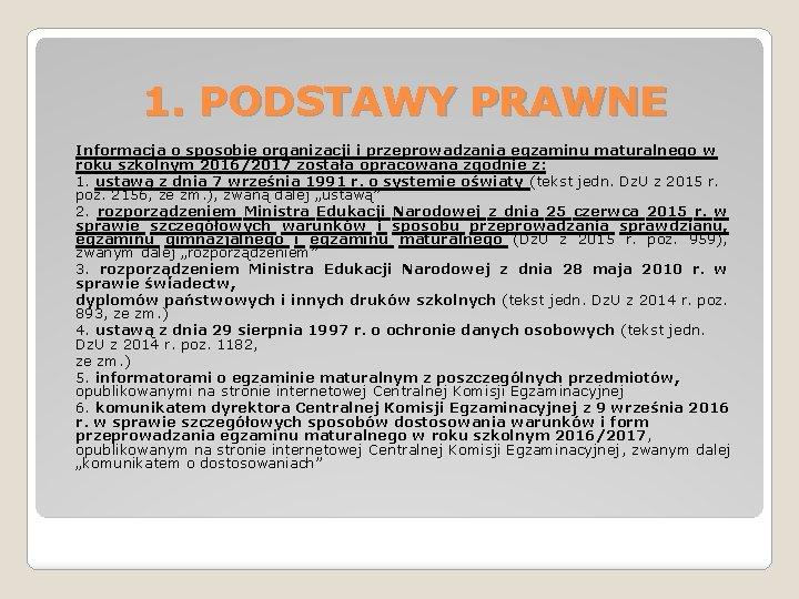 1. PODSTAWY PRAWNE Informacja o sposobie organizacji i przeprowadzania egzaminu maturalnego w roku szkolnym