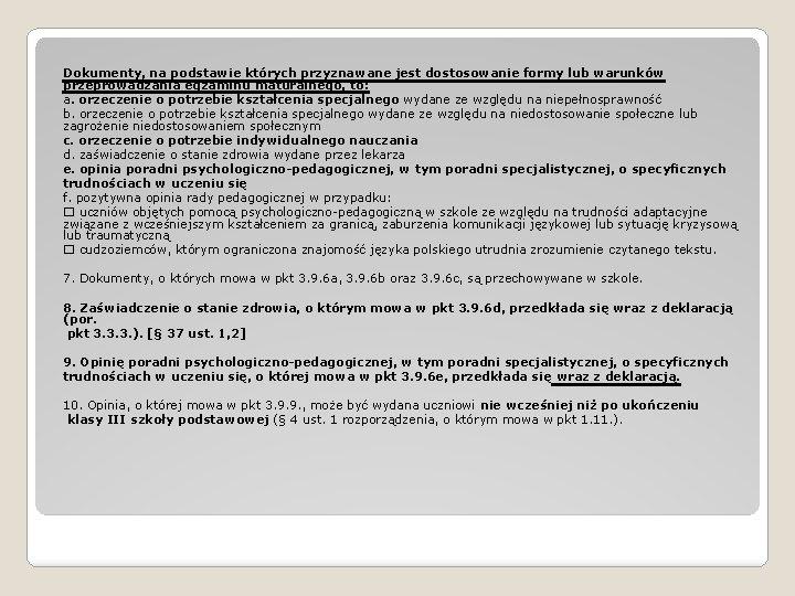 Dokumenty, na podstawie których przyznawane jest dostosowanie formy lub warunków przeprowadzania egzaminu maturalnego, to: