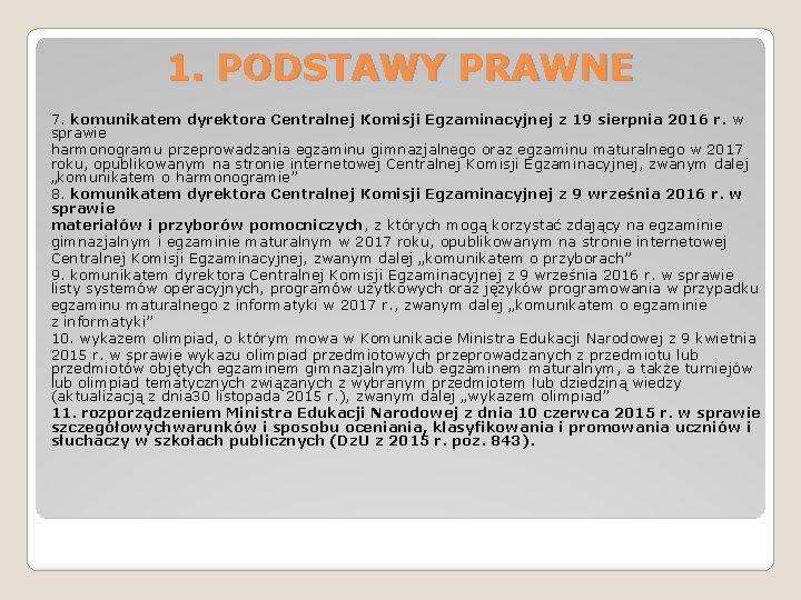 1. PODSTAWY PRAWNE 7. komunikatem dyrektora Centralnej Komisji Egzaminacyjnej z 19 sierpnia 2016 r.