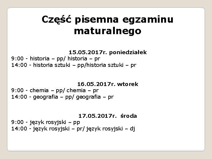Część pisemna egzaminu maturalnego 15. 05. 2017 r. poniedziałek 9: 00 - historia –