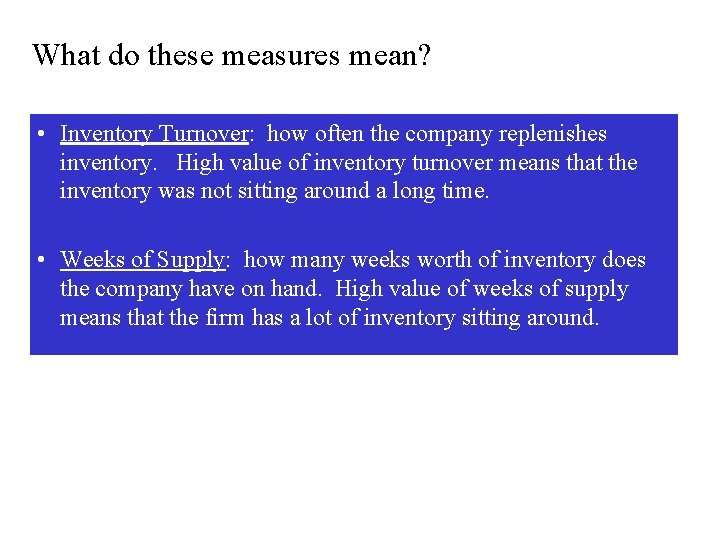 What do these measures mean? • Inventory Turnover: how often the company replenishes inventory.