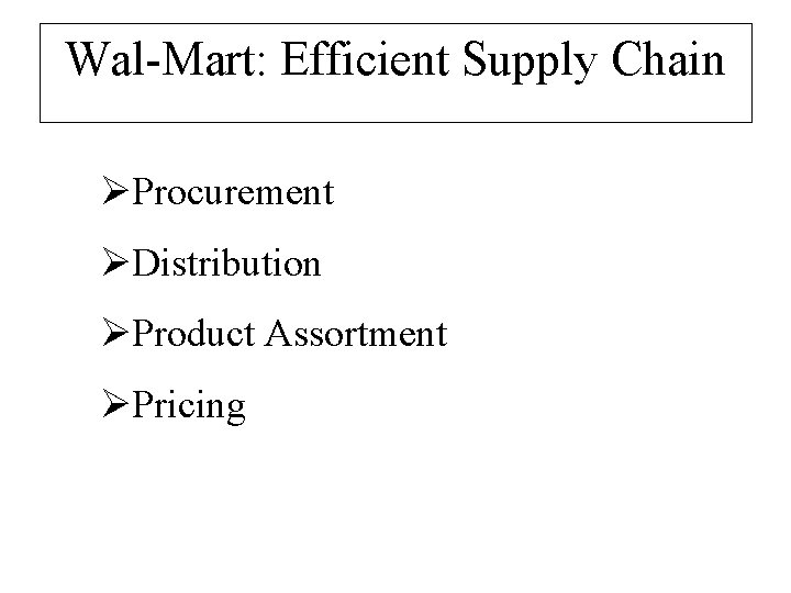 Wal-Mart: Efficient Supply Chain ØProcurement ØDistribution ØProduct Assortment ØPricing