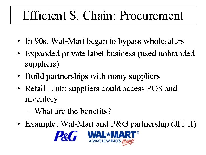 Efficient S. Chain: Procurement • In 90 s, Wal-Mart began to bypass wholesalers •