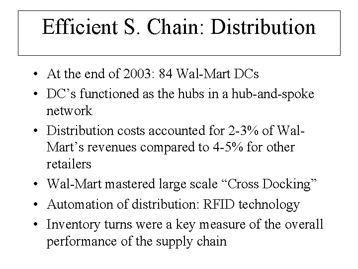 Efficient S. Chain: Distribution • At the end of 2003: 84 Wal-Mart DCs •