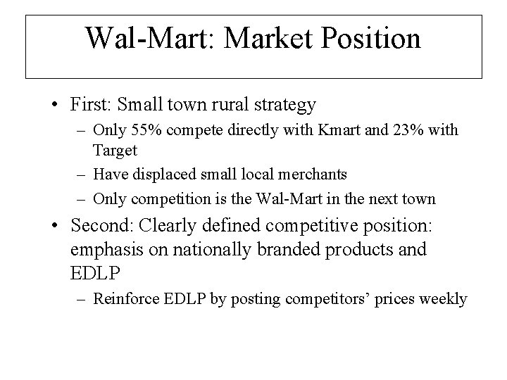 Wal-Mart: Market Position • First: Small town rural strategy – Only 55% compete directly