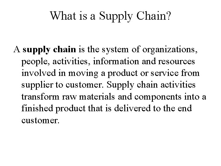 What is a Supply Chain? A supply chain is the system of organizations, people,