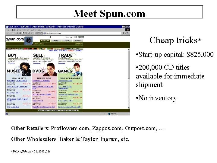 Meet Spun. com Cheap tricks* • Start-up capital: $825, 000 • 200, 000 CD