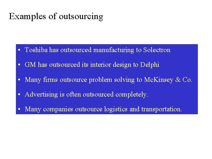Examples of outsourcing • Toshiba has outsourced manufacturing to Solectron • GM has outsourced