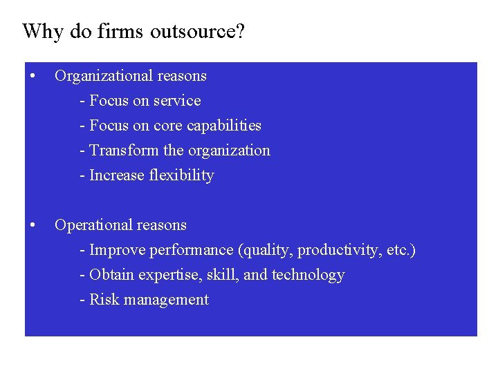 Why do firms outsource? • Organizational reasons - Focus on service - Focus on