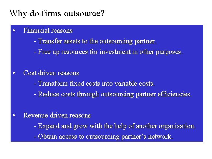 Why do firms outsource? • Financial reasons - Transfer assets to the outsourcing partner.