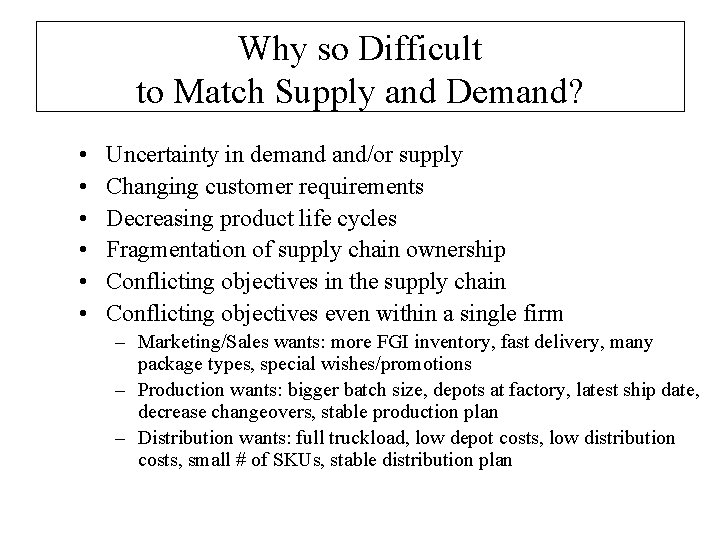 Why so Difficult to Match Supply and Demand? • • • Uncertainty in demand