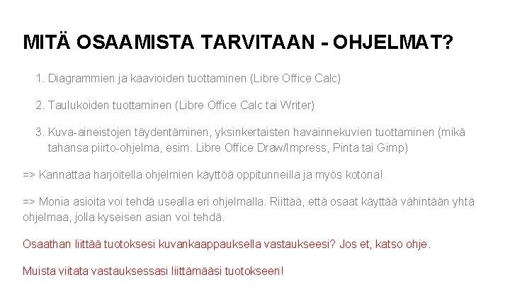MITÄ OSAAMISTA TARVITAAN - OHJELMAT? 1. Diagrammien ja kaavioiden tuottaminen (Libre Office Calc) 2.