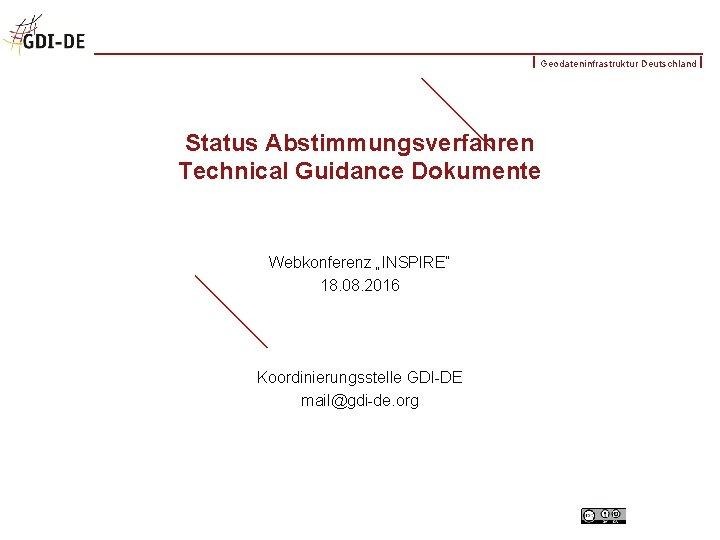 """Geodateninfrastruktur Deutschland Status Abstimmungsverfahren Technical Guidance Dokumente Webkonferenz """"INSPIRE"""" 18. 08. 2016 Koordinierungsstelle GDI-DE"""