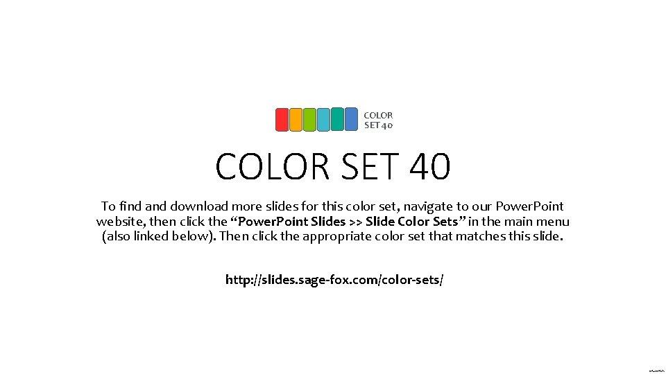 COLOR SET 40 To find and download more slides for this color set, navigate