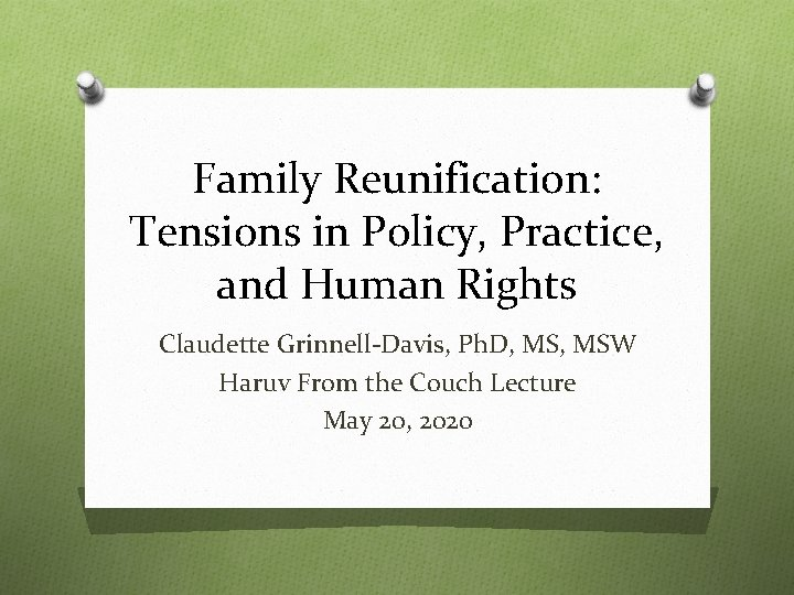 Family Reunification: Tensions in Policy, Practice, and Human Rights Claudette Grinnell-Davis, Ph. D, MSW