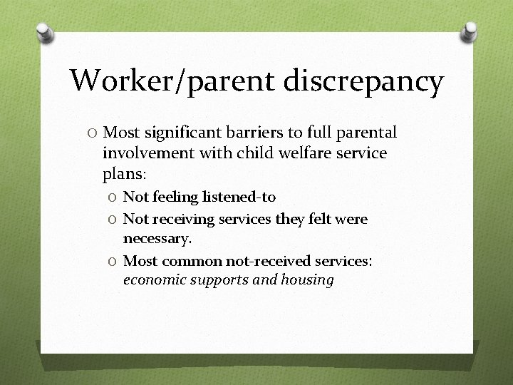 Worker/parent discrepancy O Most significant barriers to full parental involvement with child welfare service