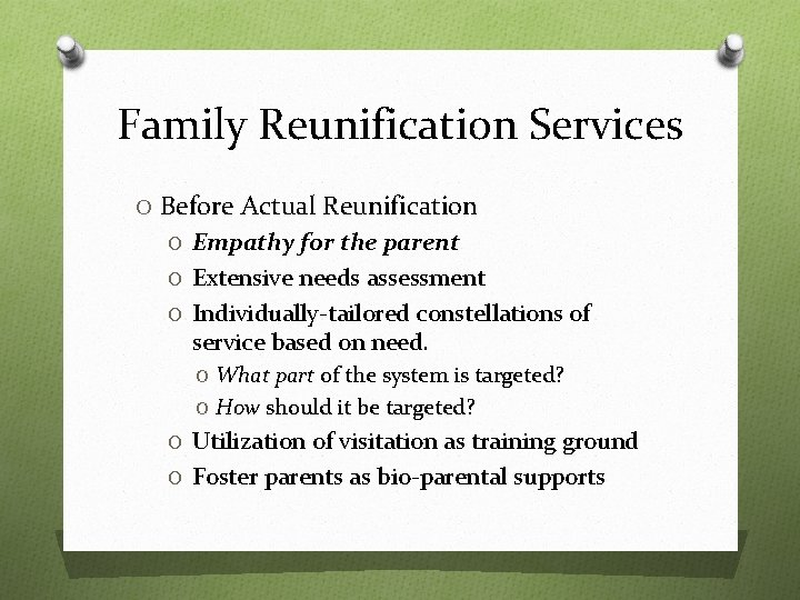 Family Reunification Services O Before Actual Reunification O Empathy for the parent O Extensive