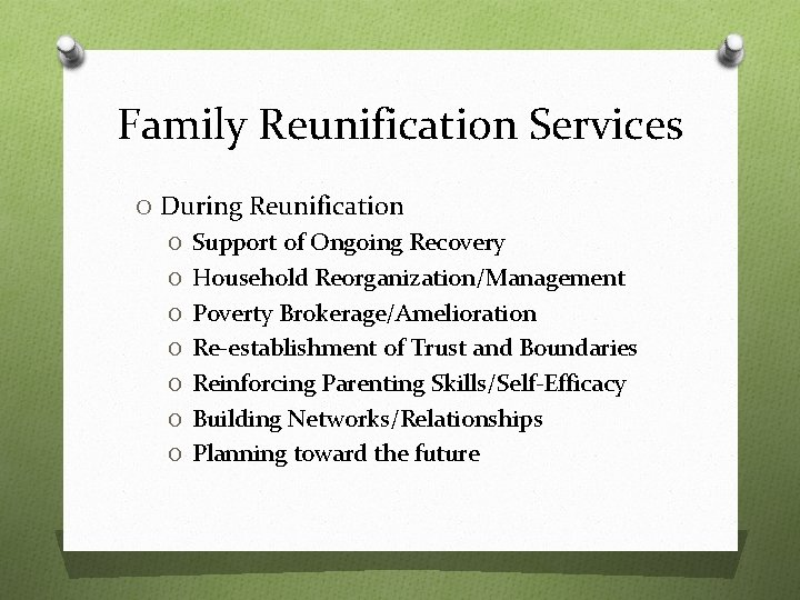 Family Reunification Services O During Reunification O Support of Ongoing Recovery O Household Reorganization/Management