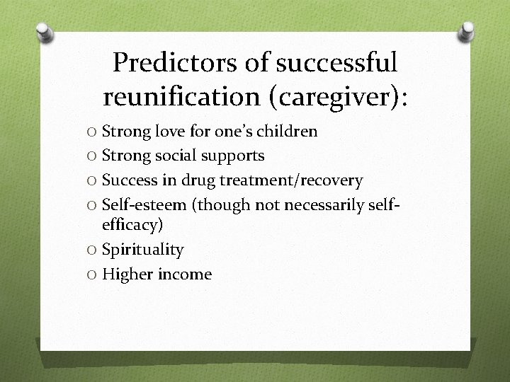 Predictors of successful reunification (caregiver): O Strong love for one's children O Strong social