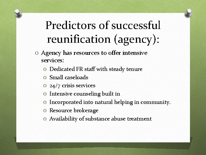 Predictors of successful reunification (agency): O Agency has resources to offer intensive services: O
