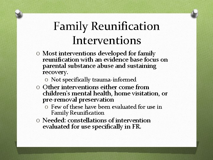 Family Reunification Interventions O Most interventions developed for family reunification with an evidence base
