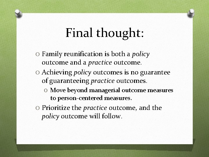 Final thought: O Family reunification is both a policy outcome and a practice outcome.
