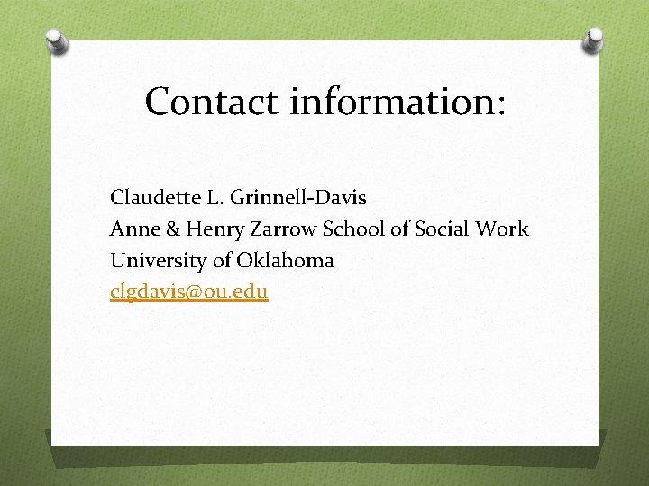 Contact information: Claudette L. Grinnell-Davis Anne & Henry Zarrow School of Social Work University